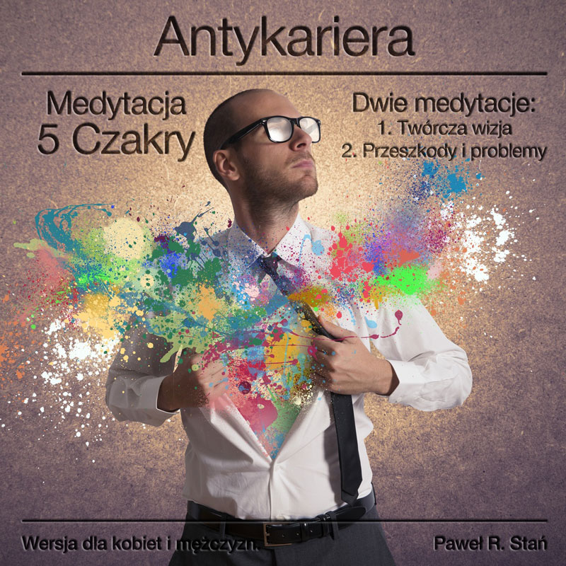 Twórcza Wizja - Medytacja Antykariera 5 - medytacja prowadzona