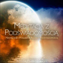 Medytacja z Podświadomością - czym jest PODŚWIADOMOŚĆ