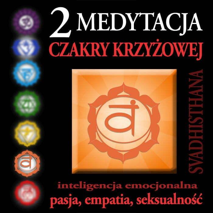 Medytacja Czakry Krzyżowej - Czakra Krzyżowa, Czakra Sakralna, Svadhisthana