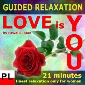 Relaksacja, medytacja mp3 - Miłość to Ty (medytacja prowadzona tylko dla kobiet)