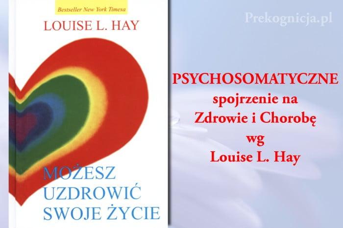Psychosomatyczne znaczenie choroby - psychosomatyka - Louise L. Hay