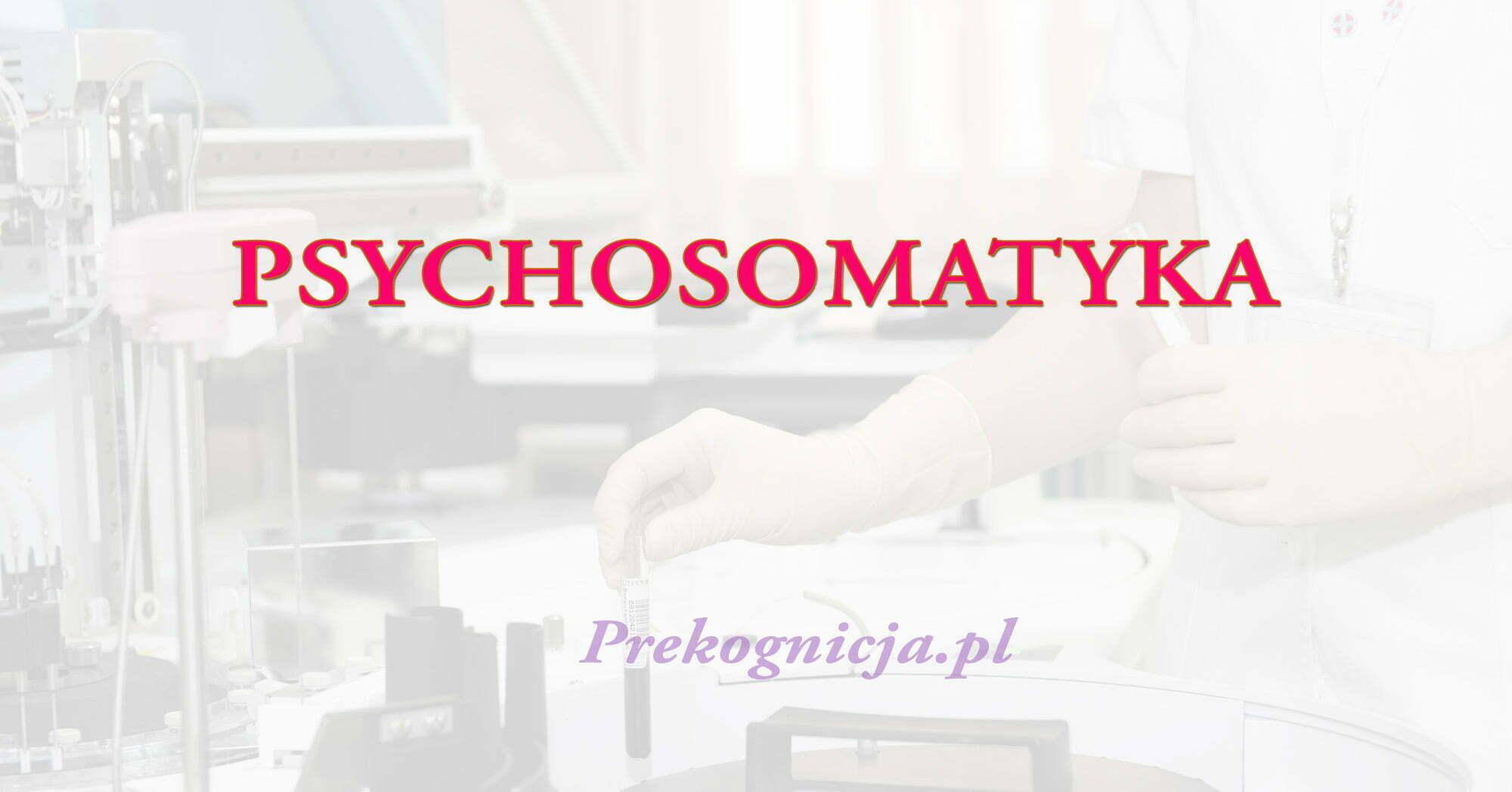 PSYCHOSOMATYKA - choroby psychosomatyczne skąd się biorą?