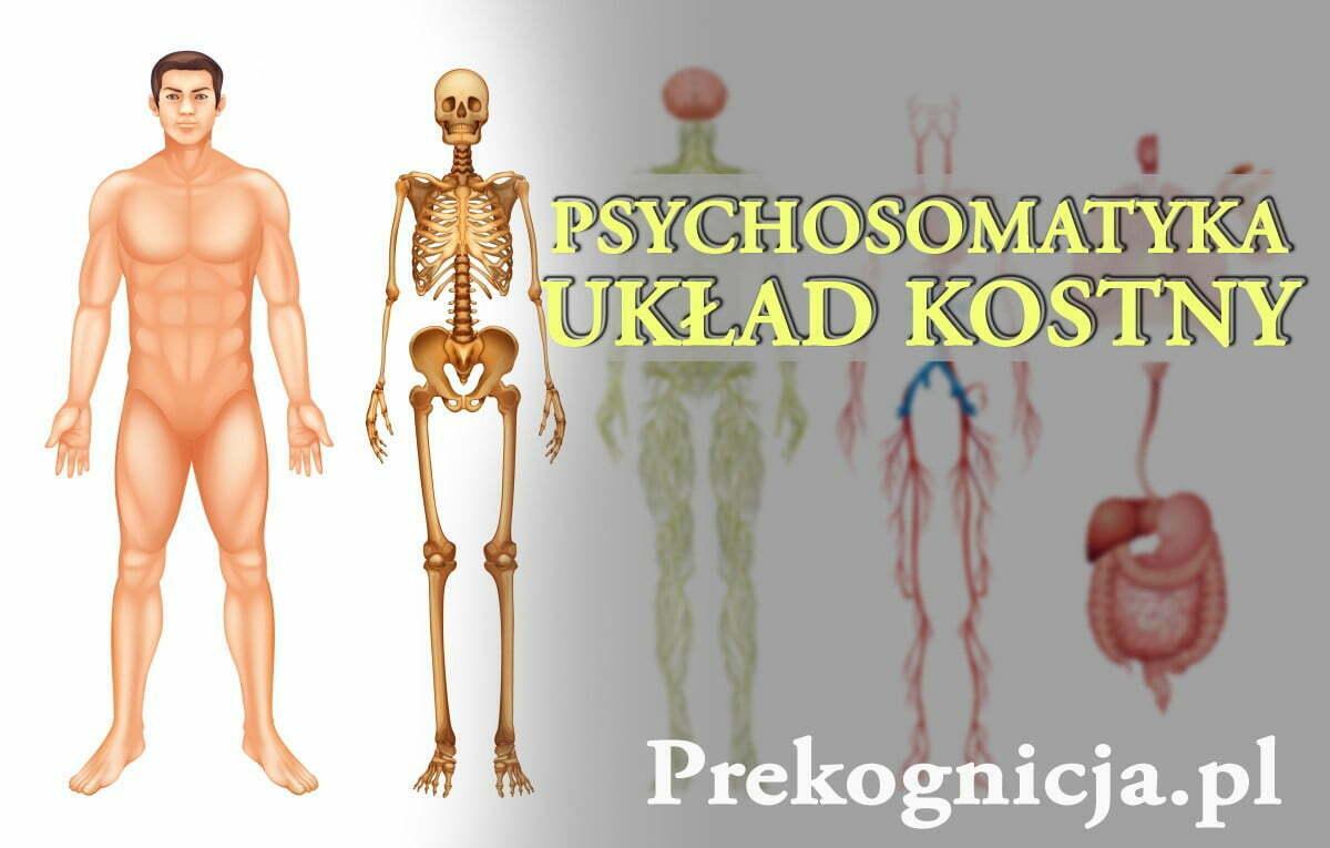 Psychosomatyka Układ Kostny - znaczenie choroby kręgosłupa i stawów