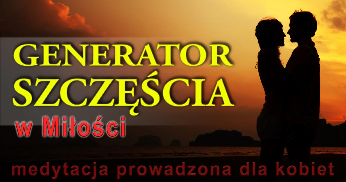 Generator Szczęścia w Miłości, medytacja prowadzona dla Kobiet - najlepszy partner i związek