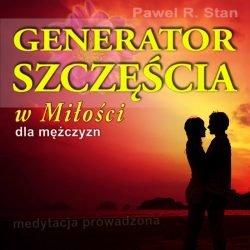Generator Szczęścia w Miłości - medytacja prowadzona dla mężczyzn. Jak przyciągnąć szczęście? Prawo Przyciągania dla Szczęścia.