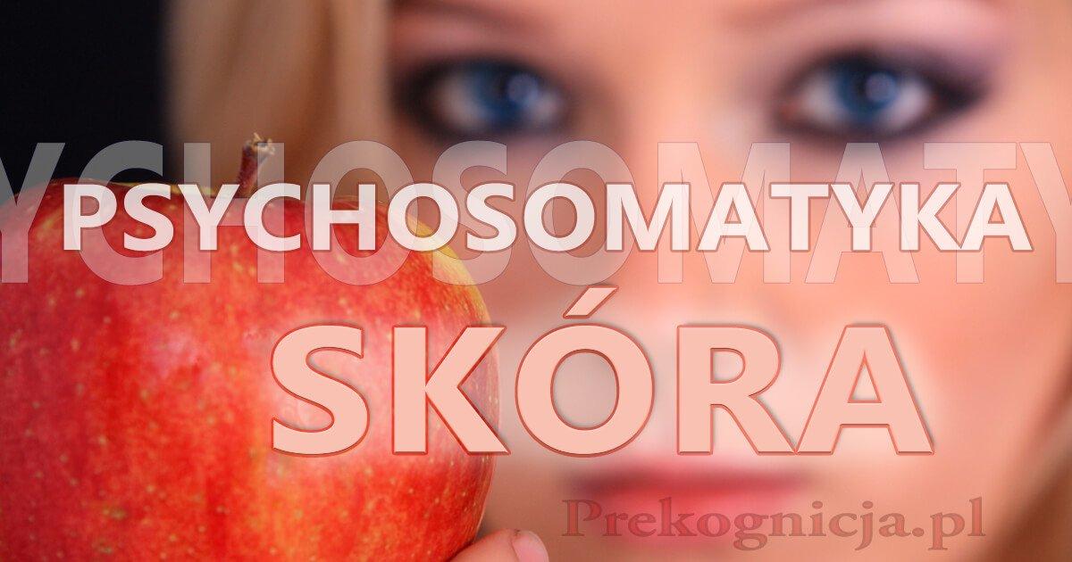 Psychosomatyka - choroby skóry: łuszczyca, trądzik, kurzajki, rozstępy skóry, wysypka