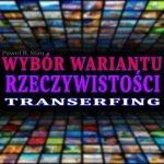 Transerfing Rzeczywistości - wybór wariantu rzeczywistości