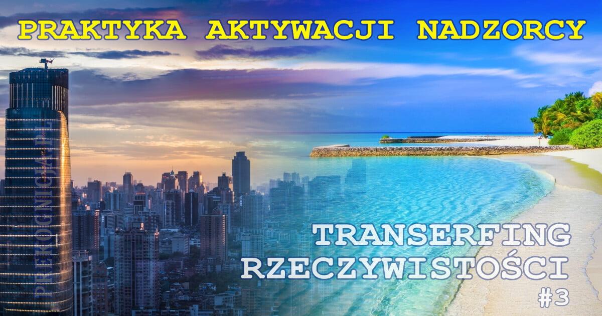 Transerfing Rzeczywistości: NADZORCA - praktyka aktywacji nadzorcy
