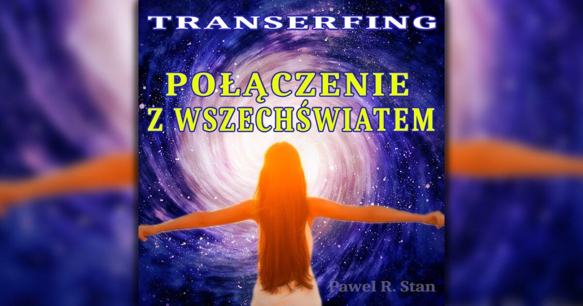 Transerfing - wizualizacja: Połączenie z Wszechświatem