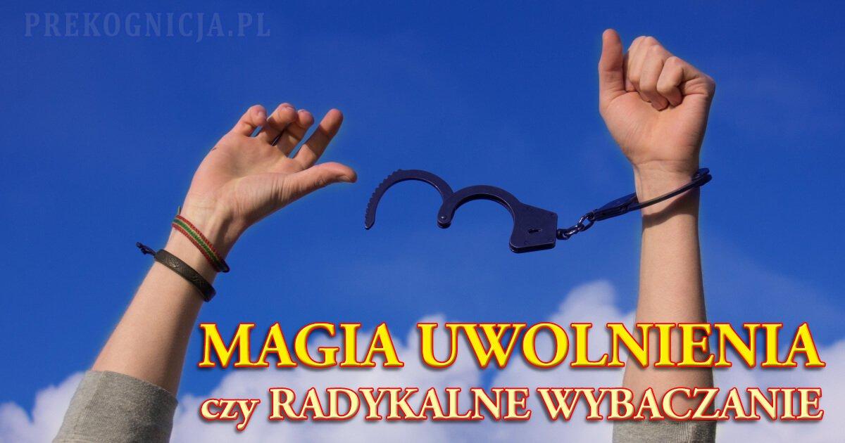 magia uwolnienia - radykalne wybaczanie