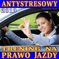 Trening Antystresowy na Prawo Jazdy 2019 (wydanie 2, poszerzone)