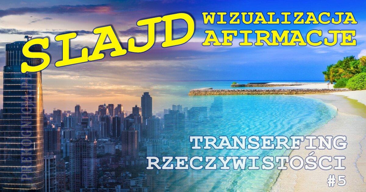Wizualizacja, afirmacje, SLAJD - Transerfing Rzeczywistości