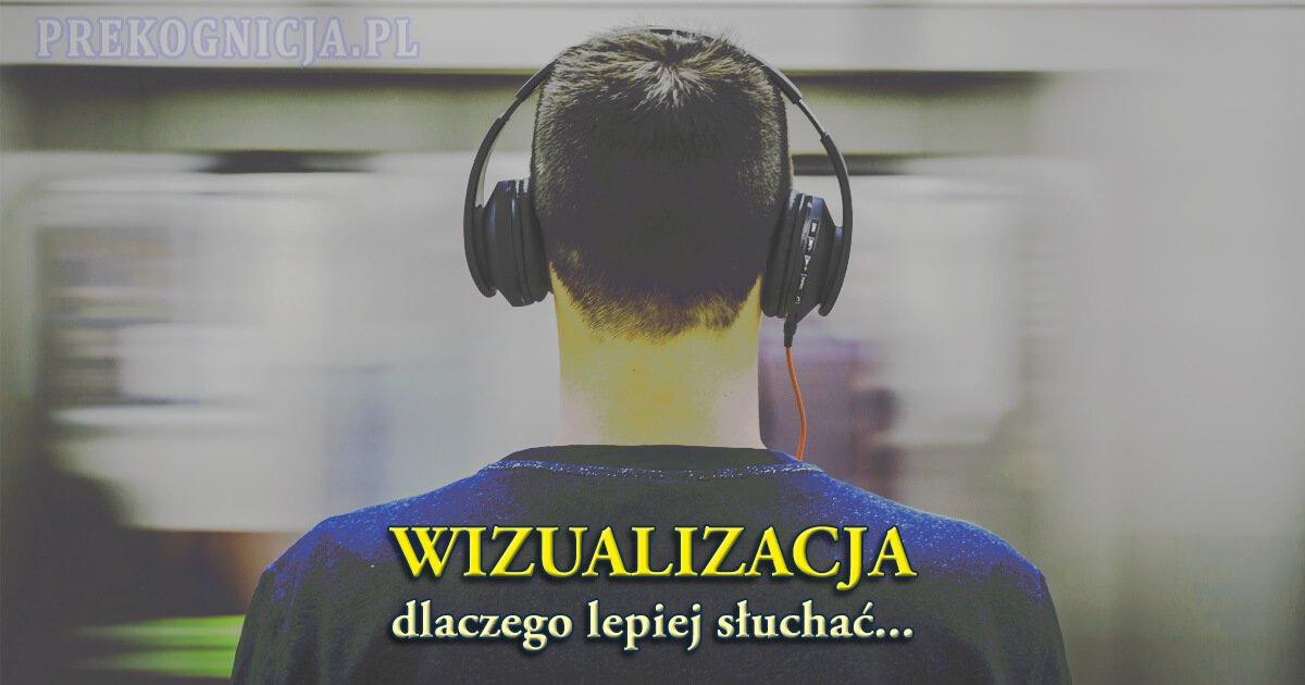 Wizualizacja - dlaczego lepiej słuchać nagrań