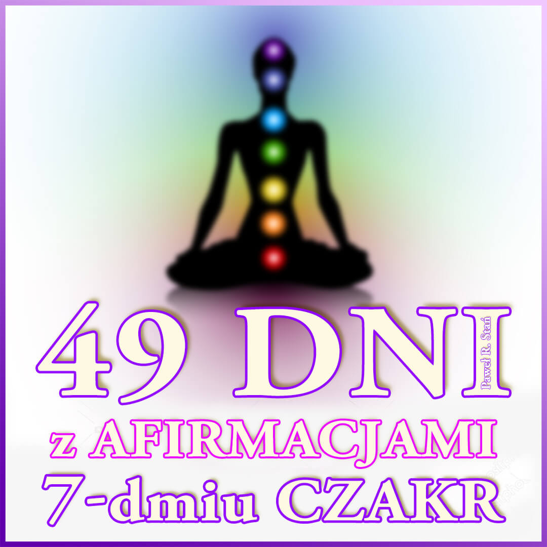 49 dni z Afirmacjami 7 Czakr