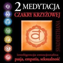 Medytacja Czakry Krzyżowej – Czakra Krzyżowa, Czakra Sakralna, Svadhisthana