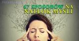 67 sposobów radzenia sobie z natłokiem myśli + 9 pytań przerywających natrętne myśli
