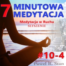 Medytacja w RUCHU – SŁYSZENIE w medytacji. 7-MINUTOWA MEDYTACJA #10-4