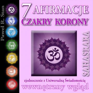 Afirmacje czakry korony - 7 czakra - SAHASRARA
