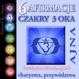 Afirmacje Czakry 3 Oka (Ajna, 6 czakra)