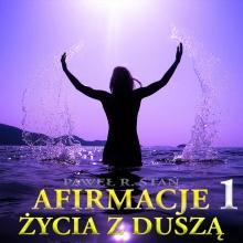 Afirmacje życia z Duszą 1 – BOGActwo duchowe i materialne
