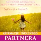 Afirmacje Miłości, Afirmacje Idealnego Partnera – jak znaleźć swoją drugą połówkę