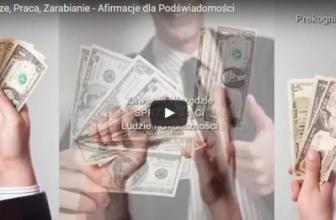 Pieniądze, Praca, Zarabianie… Aktywne Afirmacje Pieniędzy