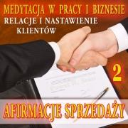 Afirmacje Sprzedaży 2: relacje i nastawienie klientów (medytacja w pracy)