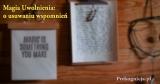 Magia Uwolnienia: o usuwaniu wspomnień (Praca z Podświadomością cz.3)