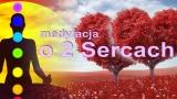 Wspólna Medytacja 2 Serc (medytacja o 2 sercach, Choa Kok Sui)