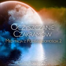 Medytacja z Podświadomością 2 – Oczyszczanie Czakramów