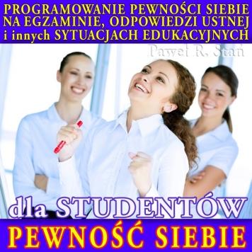 Pewność Siebie dla Studentów - Programowanie Pewności Siebie przed egzaminem, odpowiedzią ustną