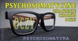 Psychosomatyka: choroby oczu, wady wzroku, narządy zmysłów