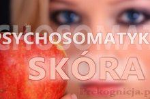 Psychosomatyka: Skóra i choroby skóry, trądzik, łuszczyca, rozstępy