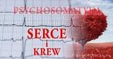 Psychosomatyka: SERCE, KREW i KRĄŻENIE – nadciśnienie, niskie ciśnienie, zawał serca