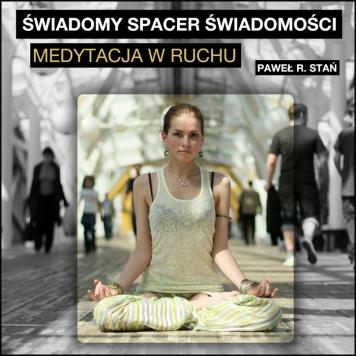 Medytacja w Ruchu - Świadomy Spacer Świadomości - medytacja prowadzona