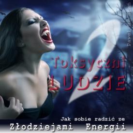 Toksyczni Ludzie cz. 2 – odcinanie wampira energetycznego