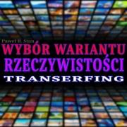 Wybór Wariantu Rzeczywistości (prawo przyciągania, transerfing)