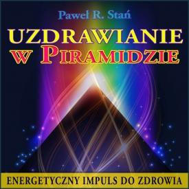 Uzdrawianie w Piramidzie – Energetyczny Impuls do Zdrowia (medytacja)