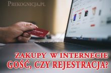 Zakupy przez Internet: kupować jako Gość, czy rejestracja jako Użytkownik?