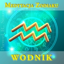 WODNIK – medytacja Zodiaku (NIE horoskop)